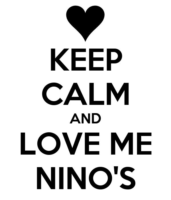 KEEP CALM AND LOVE ME NINO'S