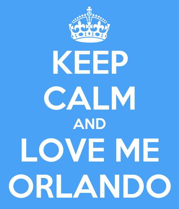 KEEP CALM AND LOVE ME ORLANDO
