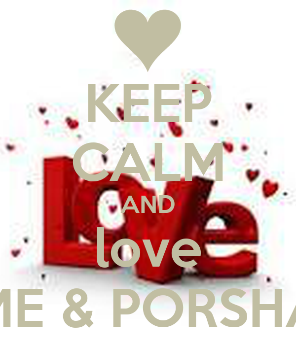 KEEP CALM AND love ME & PORSHA