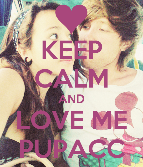 KEEP CALM AND LOVE ME PUPACC