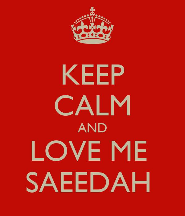 KEEP CALM AND LOVE ME  SAEEDAH
