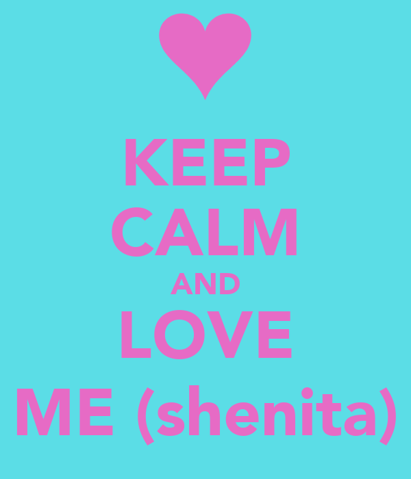 KEEP CALM AND LOVE ME (shenita)