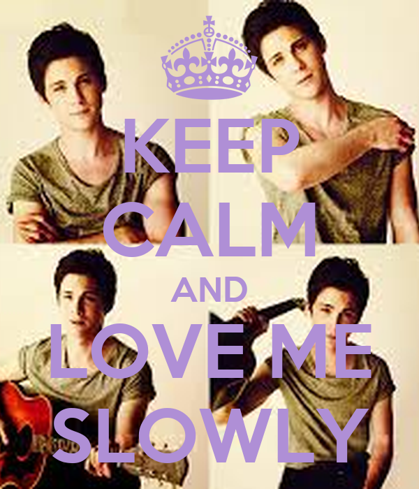 KEEP CALM AND LOVE ME SLOWLY