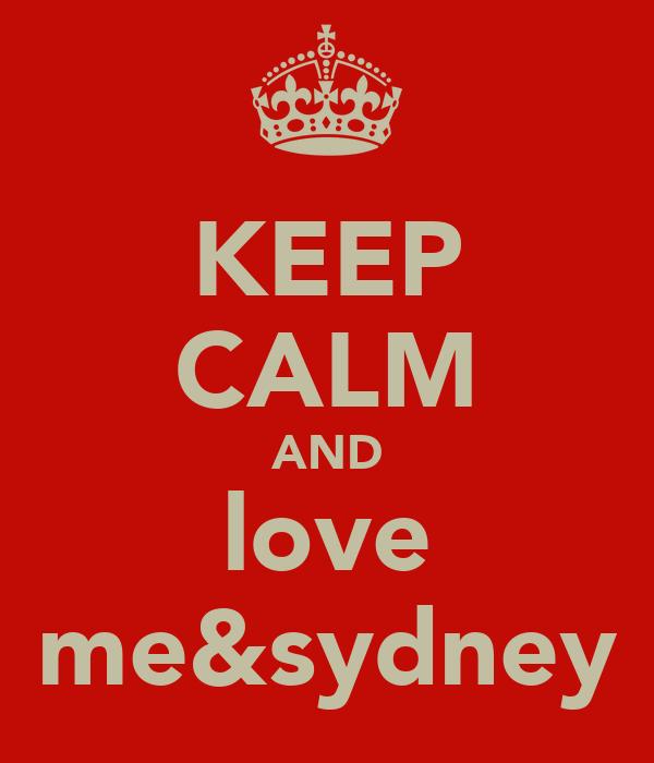 KEEP CALM AND love me&sydney