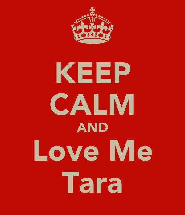 KEEP CALM AND Love Me Tara