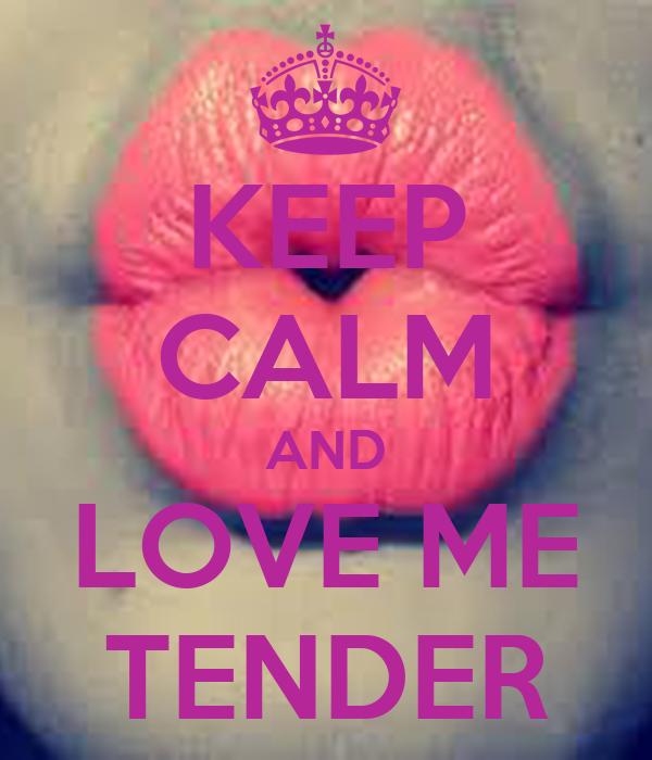 KEEP CALM AND LOVE ME TENDER