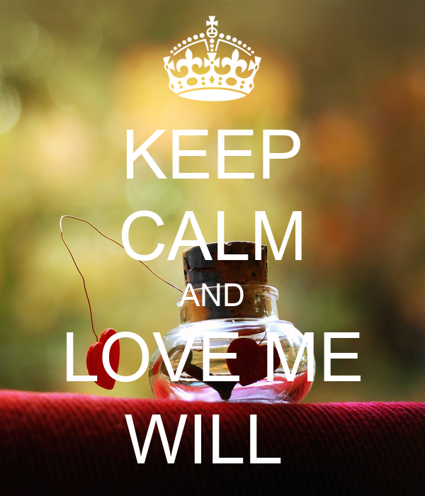 KEEP CALM AND LOVE ME WILL