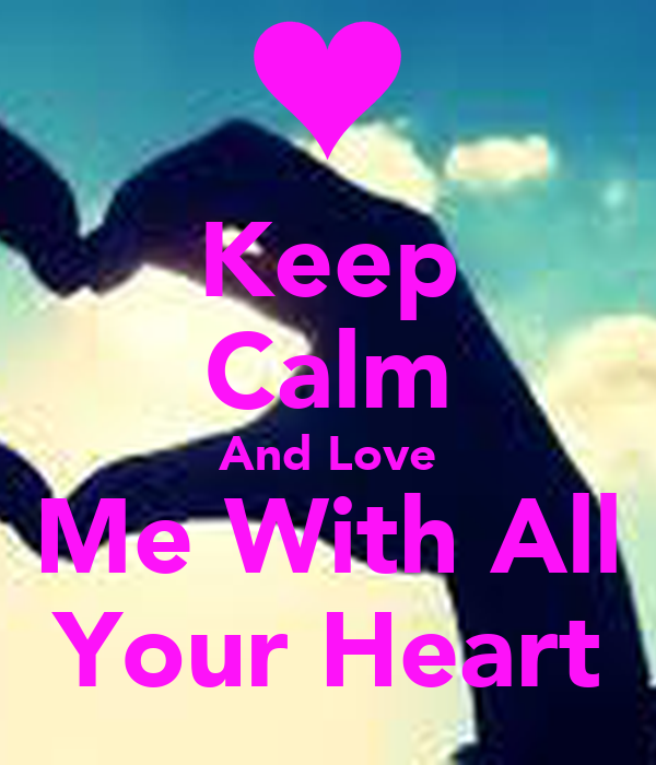 Keep Calm And Love Me With All Your Heart