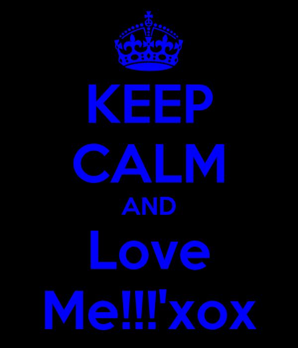 KEEP CALM AND Love Me!!!'xox