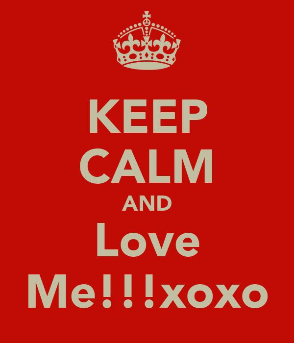 KEEP CALM AND Love Me!!!xoxo