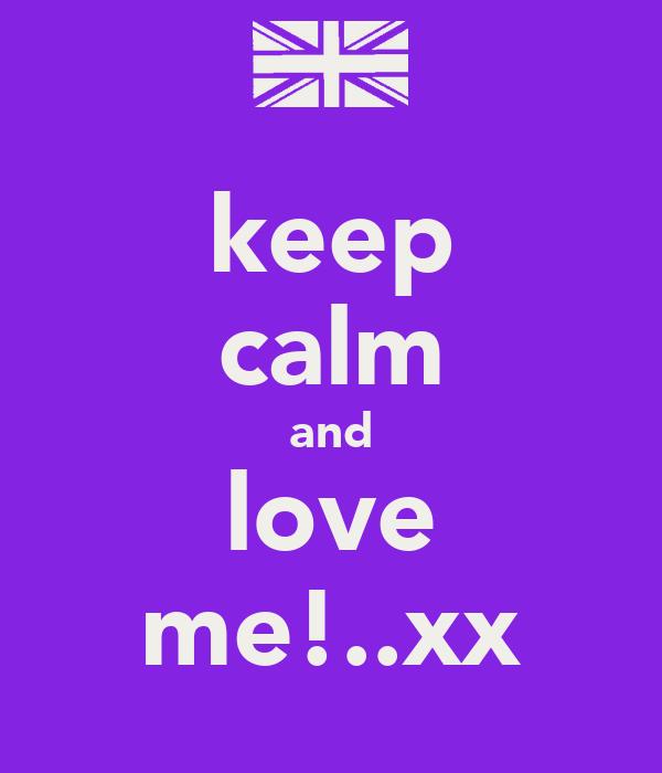keep calm and love me!..xx