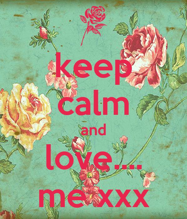 keep calm and love.... me xxx
