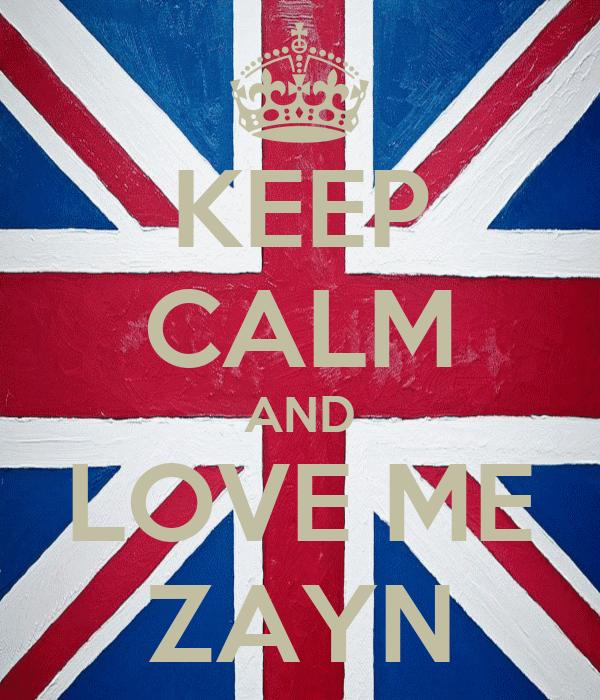 KEEP CALM AND LOVE ME ZAYN