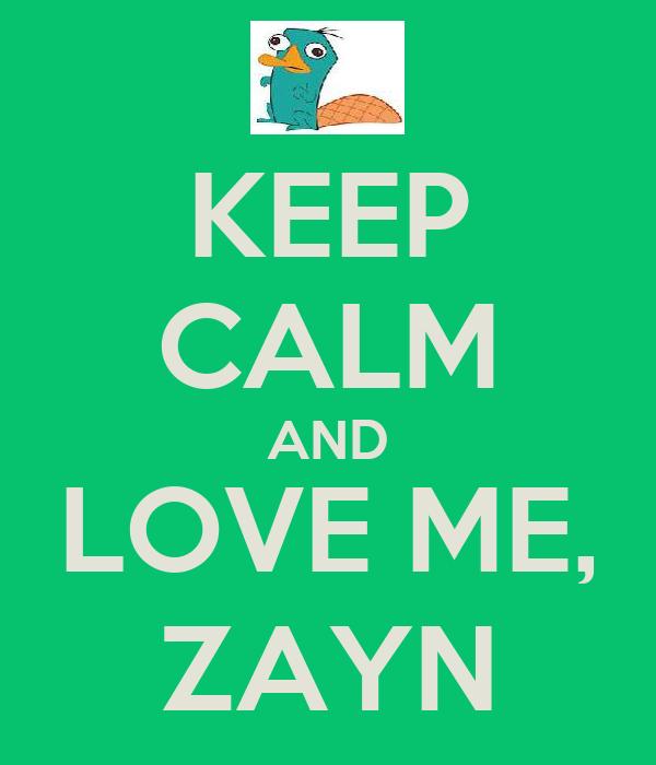 KEEP CALM AND LOVE ME, ZAYN
