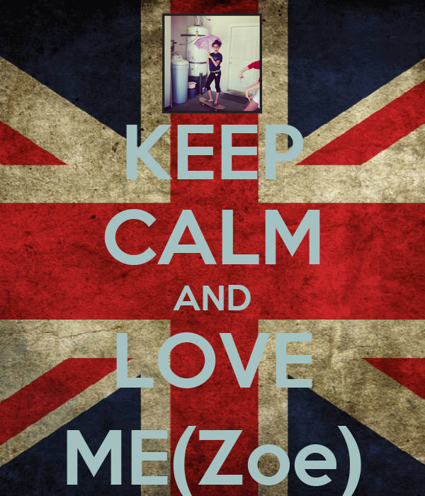 KEEP CALM AND LOVE ME(Zoe)
