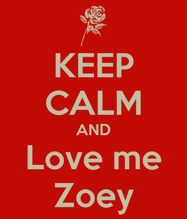 KEEP CALM AND Love me Zoey