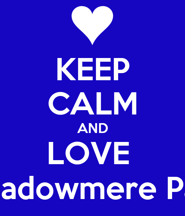 KEEP CALM AND LOVE  Meadowmere Park