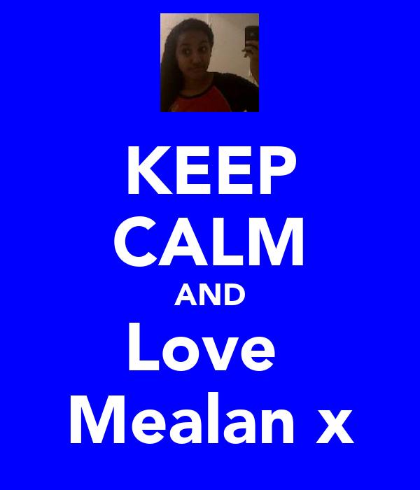 KEEP CALM AND Love  Mealan x