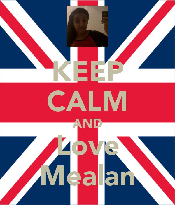 KEEP CALM AND Love Mealan