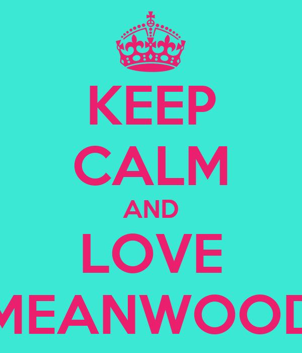 KEEP CALM AND LOVE MEANWOOD
