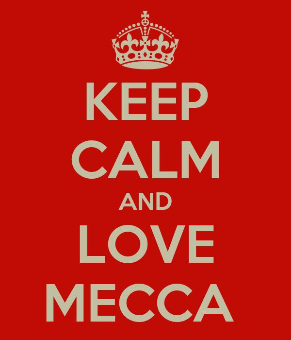 KEEP CALM AND LOVE MECCA