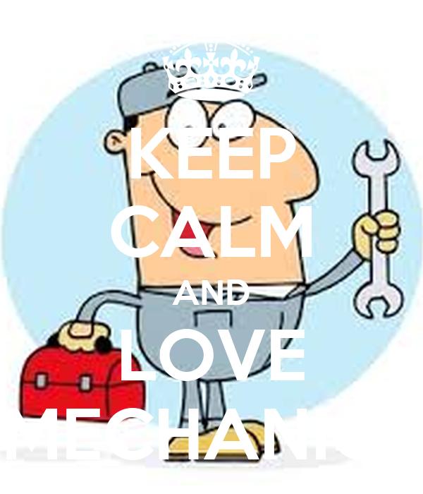 KEEP CALM AND LOVE MECHANICS
