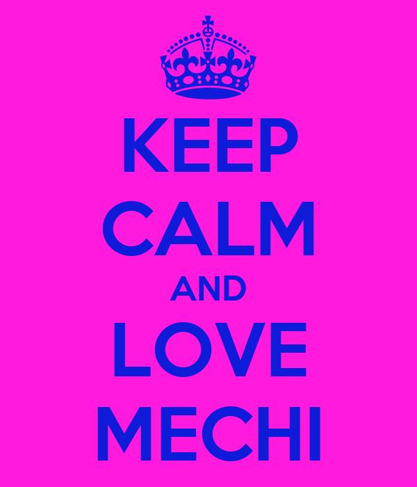 KEEP CALM AND  LOVE   MECHI
