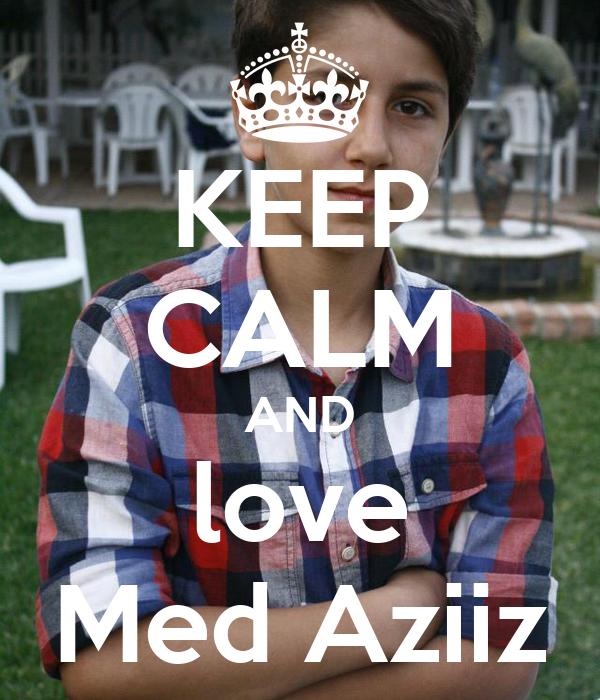 KEEP CALM AND love Med Aziiz