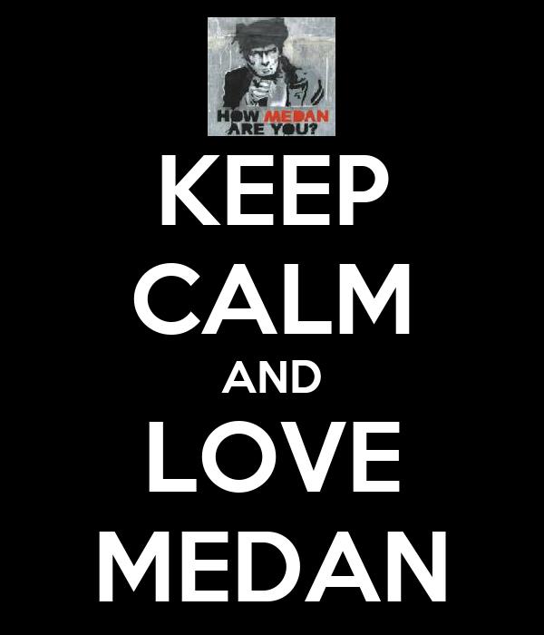 KEEP CALM AND LOVE MEDAN