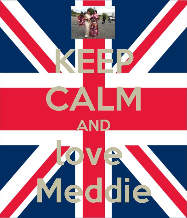 KEEP CALM AND love  Meddie