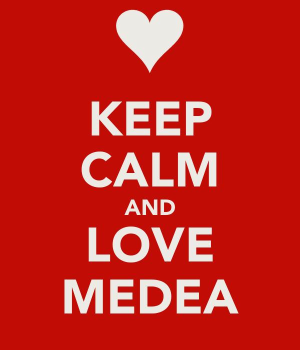 KEEP CALM AND LOVE MEDEA