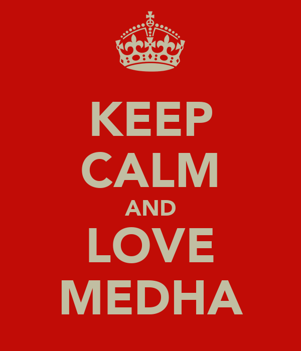 KEEP CALM AND LOVE MEDHA