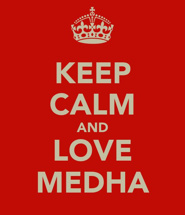 KEEP CALM AND LOVE MEDHA