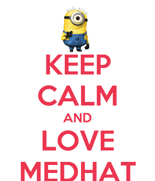 KEEP CALM AND LOVE MEDHAT