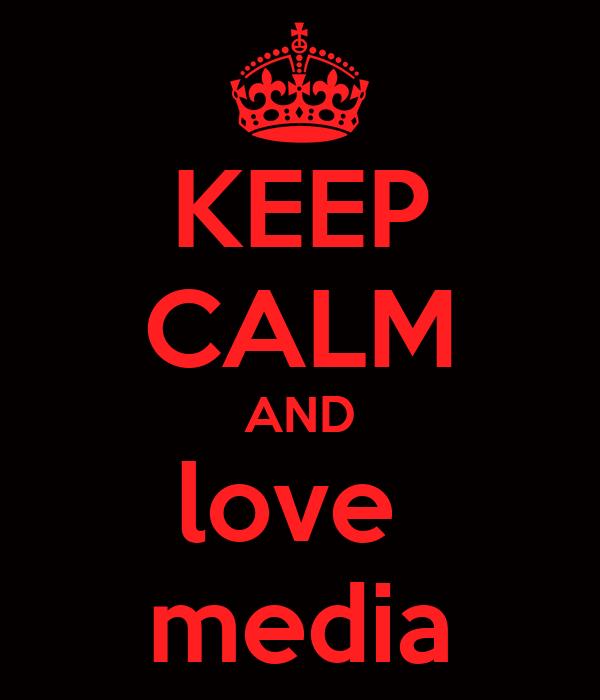 KEEP CALM AND love  media