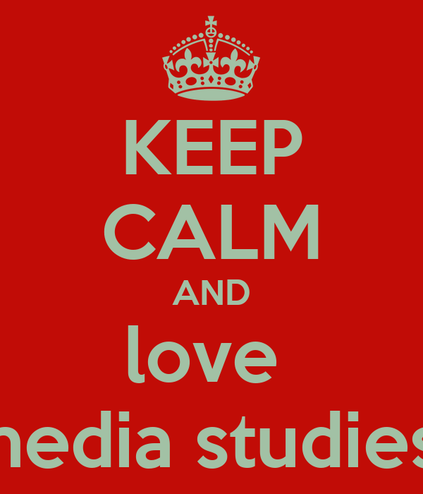 KEEP CALM AND love  media studies