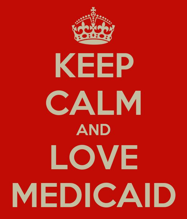 KEEP CALM AND LOVE MEDICAID