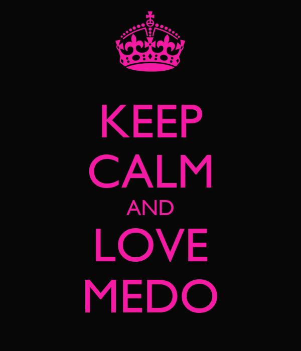 KEEP CALM AND LOVE MEDO