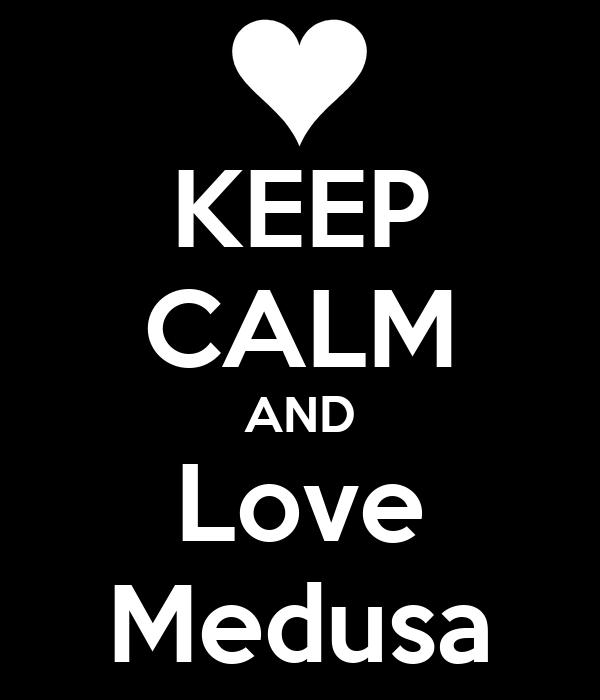 KEEP CALM AND Love Medusa