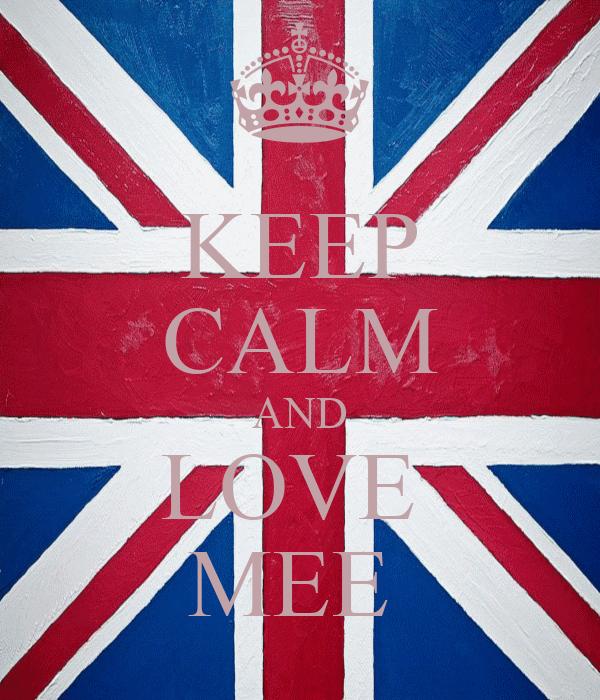 KEEP CALM AND LOVE  MEE