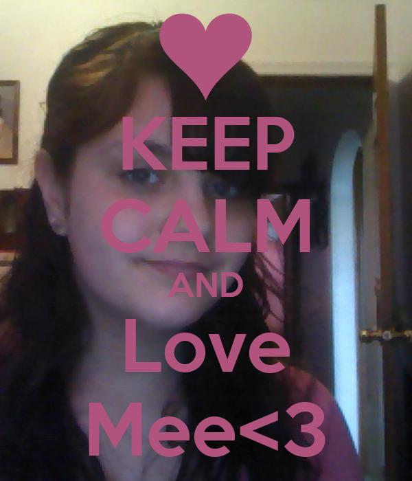 KEEP CALM AND Love Mee<3