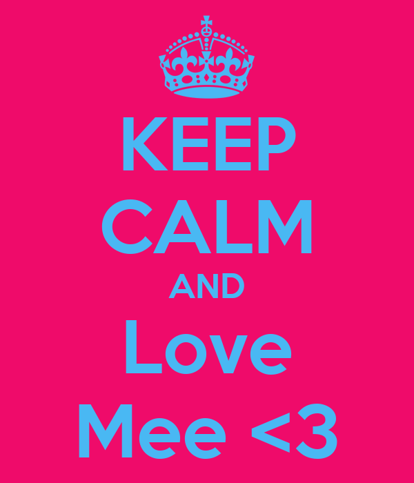 KEEP CALM AND Love Mee <3