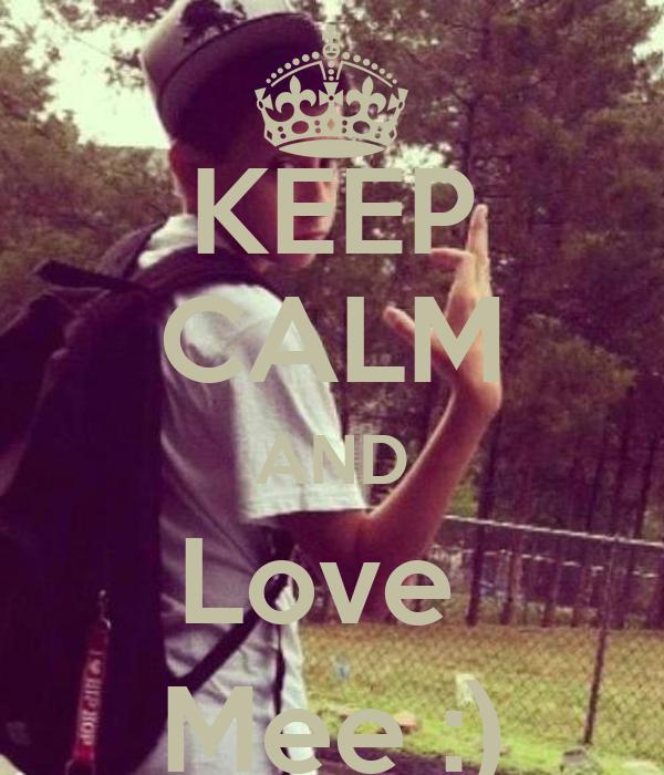 KEEP CALM AND Love  Mee :)