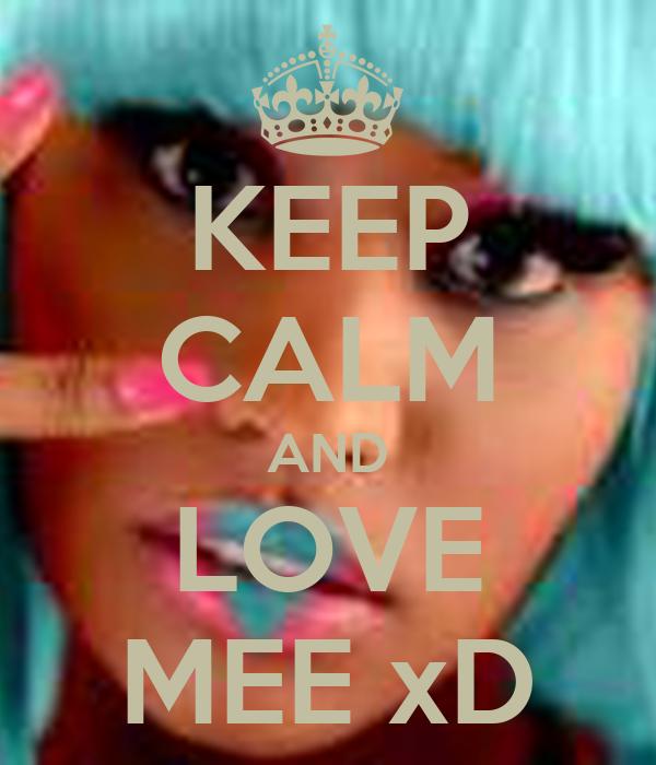 KEEP CALM AND LOVE MEE xD