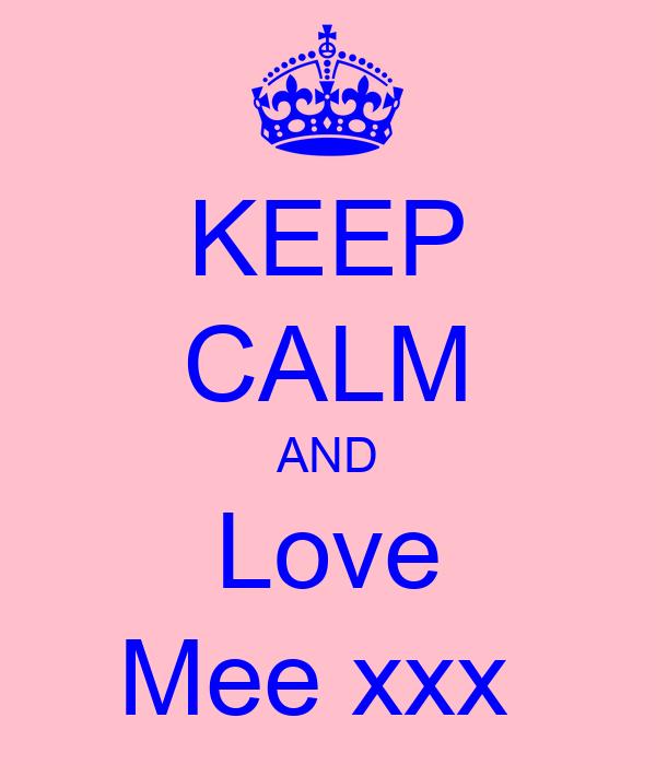 KEEP CALM AND Love Mee xxx