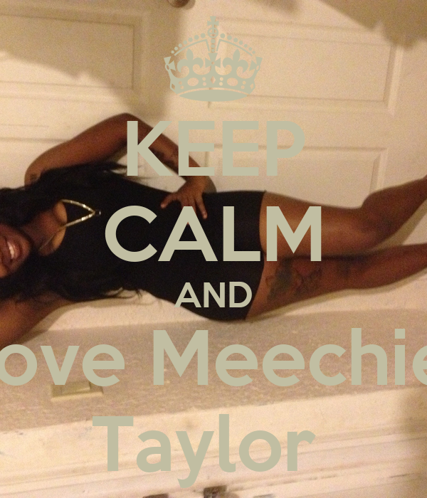 KEEP CALM AND Love Meechie  Taylor