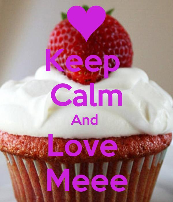Keep  Calm And  Love  Meee