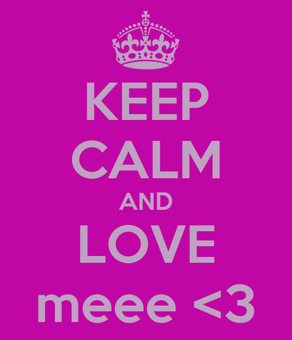 KEEP CALM AND LOVE meee <3