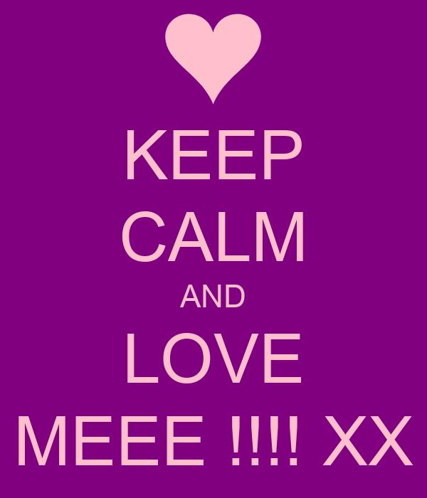 KEEP CALM AND LOVE MEEE !!!! XX