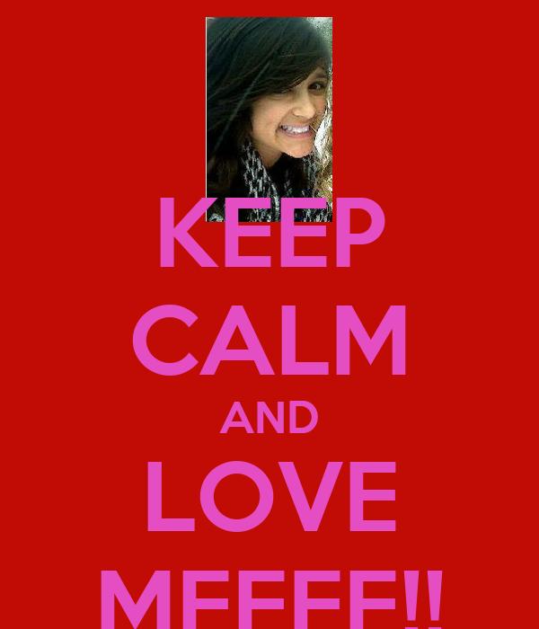 KEEP CALM AND LOVE MEEEE!!